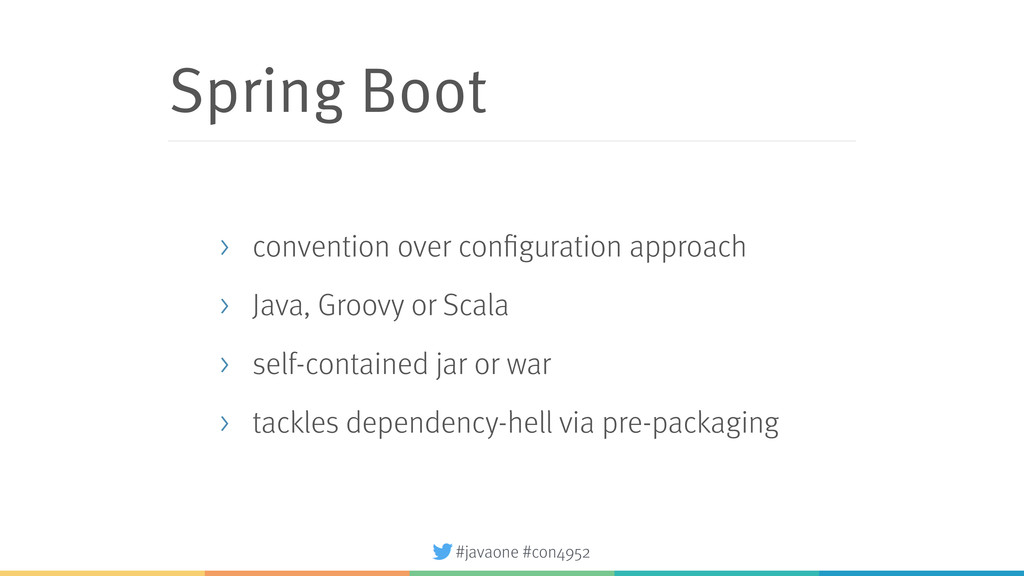 #javaone #con4952 Spring Boot > convention over...