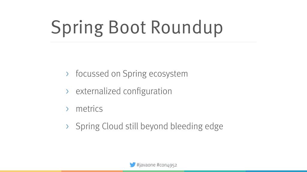 #javaone #con4952 Spring Boot Roundup > focusse...