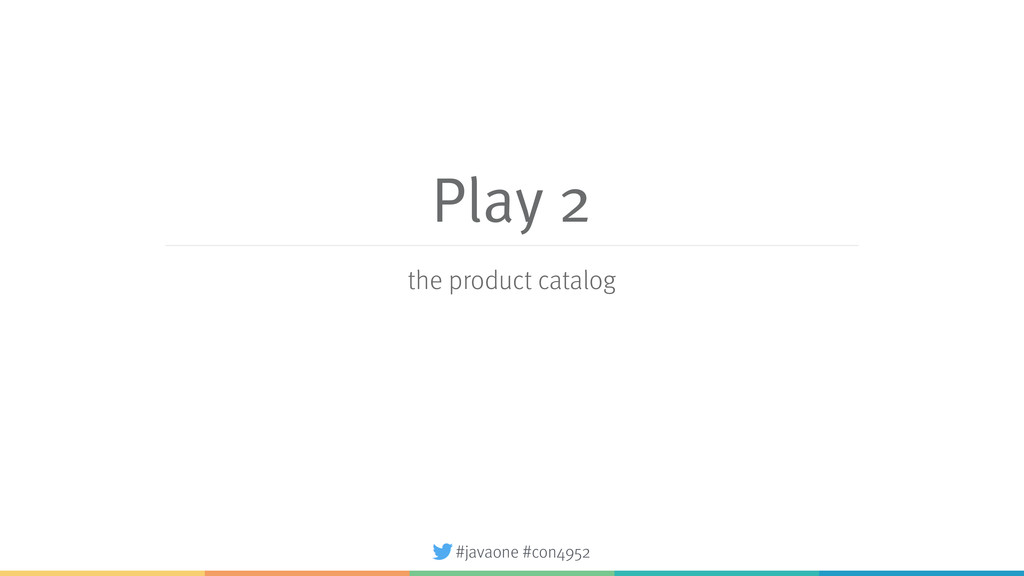 #javaone #con4952 Play 2 the product catalog