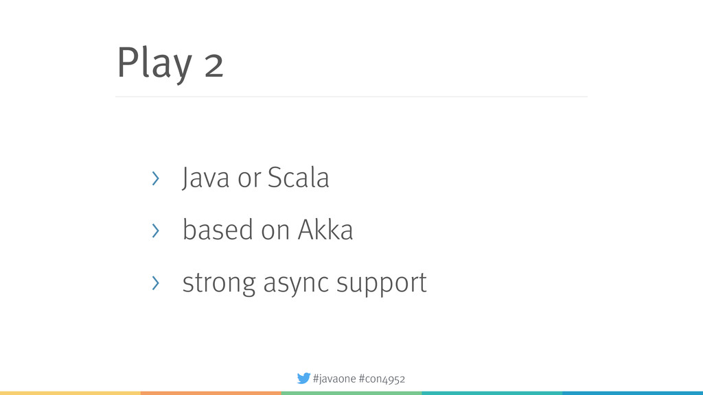 #javaone #con4952 Play 2 > Java or Scala > base...