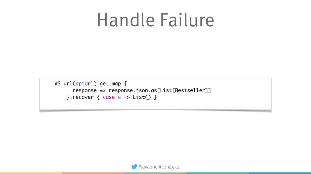 #javaone #con4952 Handle Failure WS.url(apiUrl)...