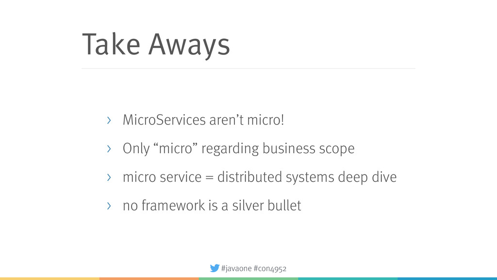 #javaone #con4952 Take Aways > MicroServices ar...