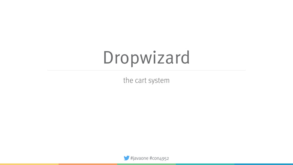 #javaone #con4952 Dropwizard the cart system