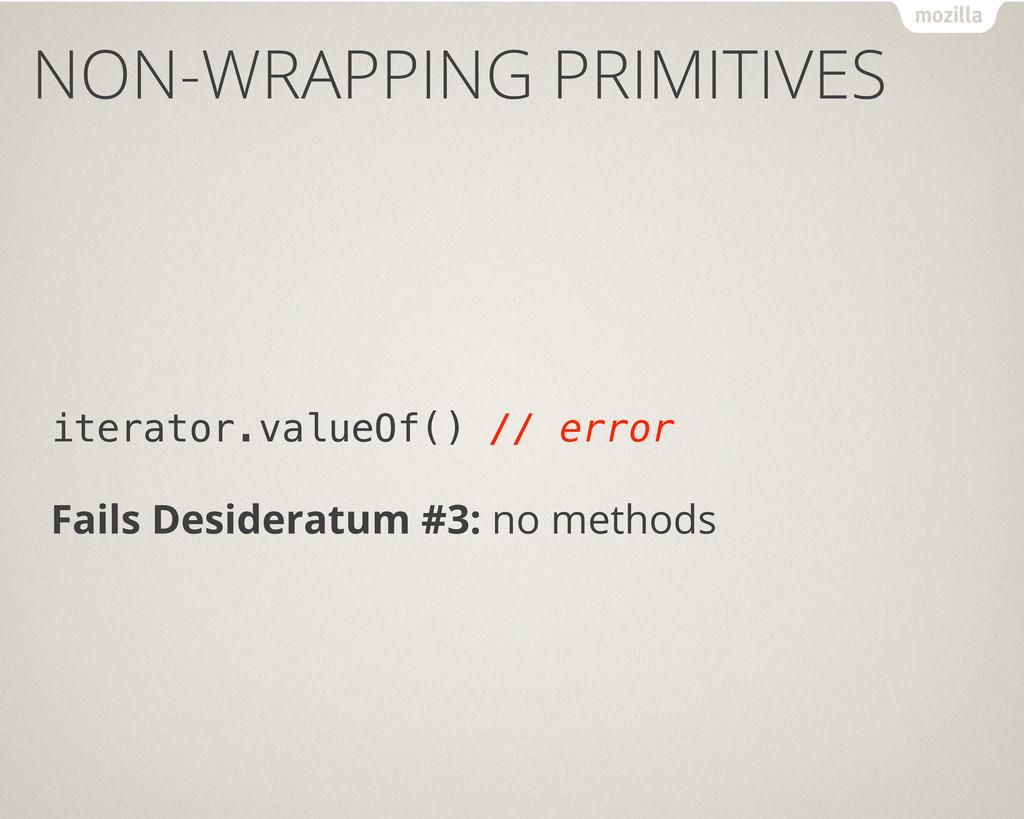 NON-WRAPPING PRIMITIVES iterator.valueOf() // e...