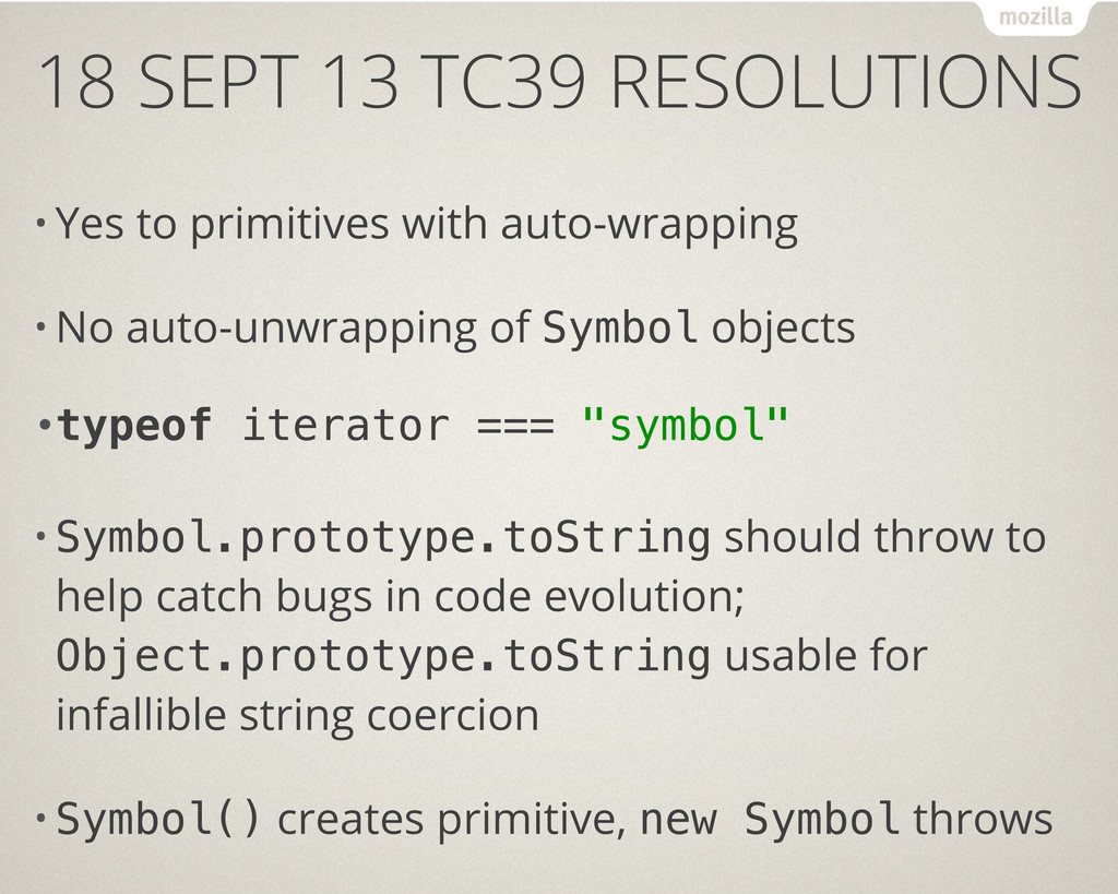18 SEPT 13 TC39 RESOLUTIONS • Yes to primitives...