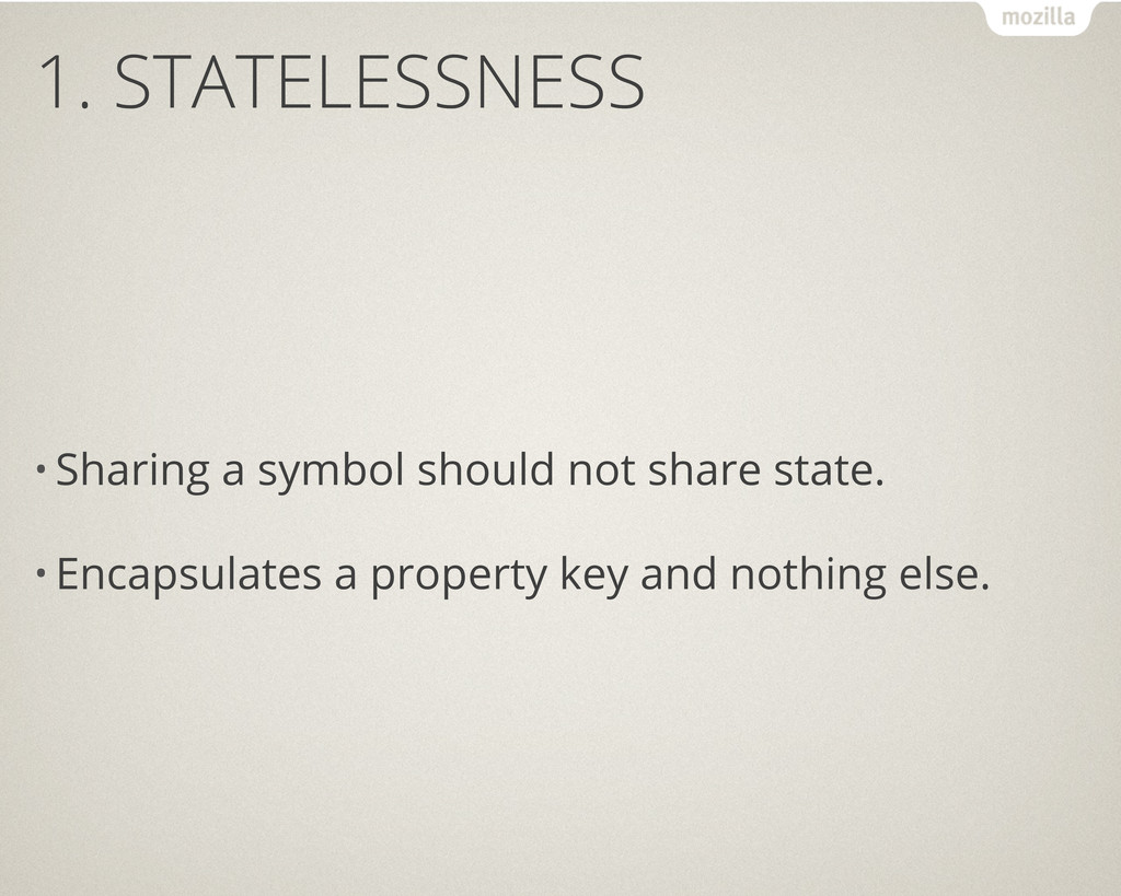 1. STATELESSNESS • Sharing a symbol should not ...