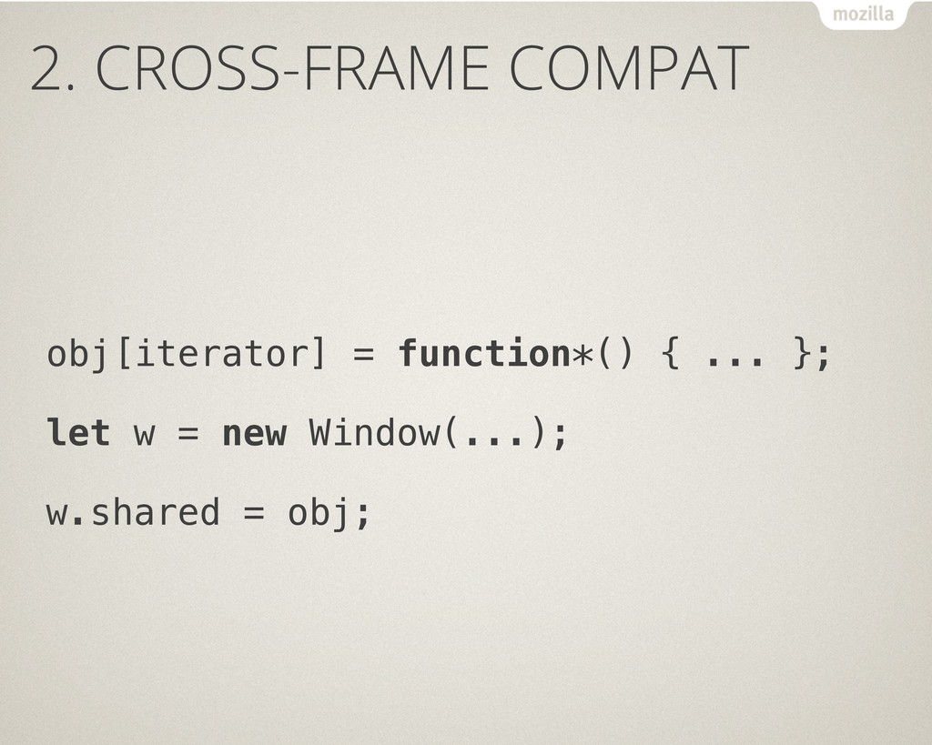 2. CROSS-FRAME COMPAT obj[iterator] = function*...
