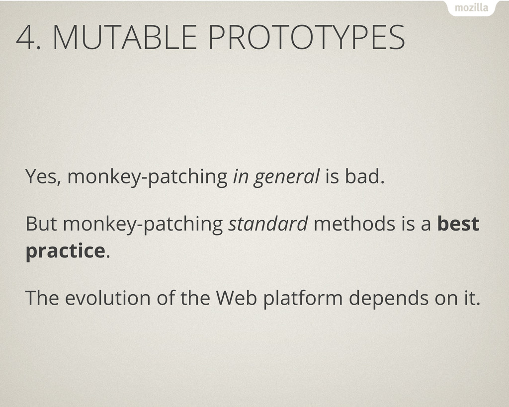 4. MUTABLE PROTOTYPES Yes, monkey-patching in g...