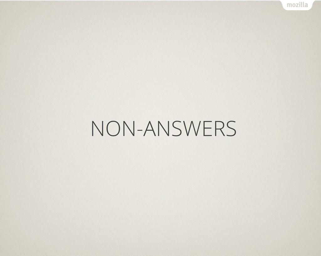 NON-ANSWERS