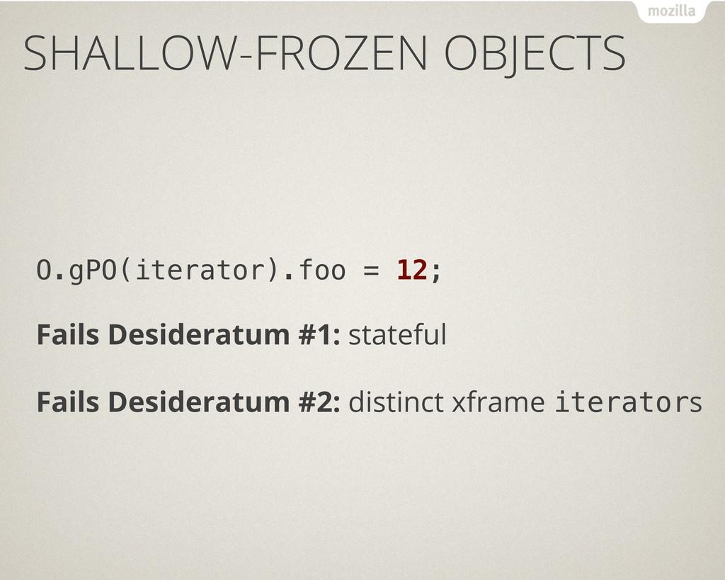 SHALLOW-FROZEN OBJECTS O.gPO(iterator).foo = 12...