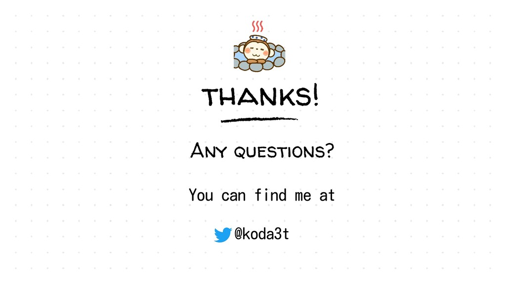 thanks! Any questions? You can find me at @koda...