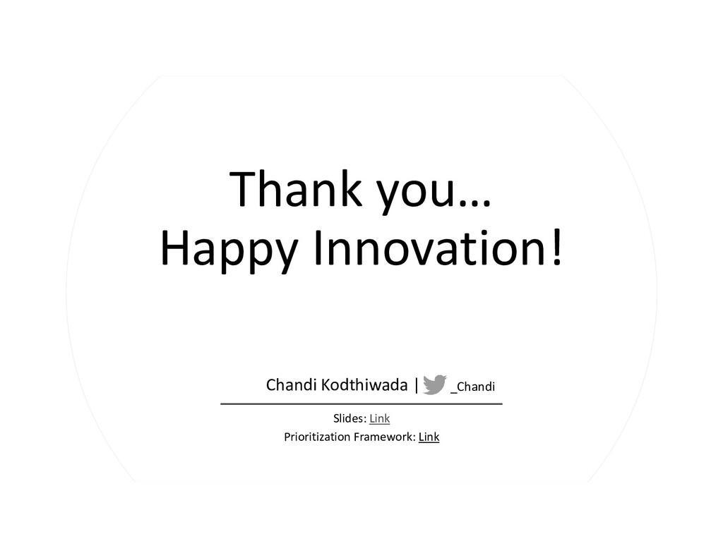 Thank you… Happy Innovation! Slides: Link Prior...