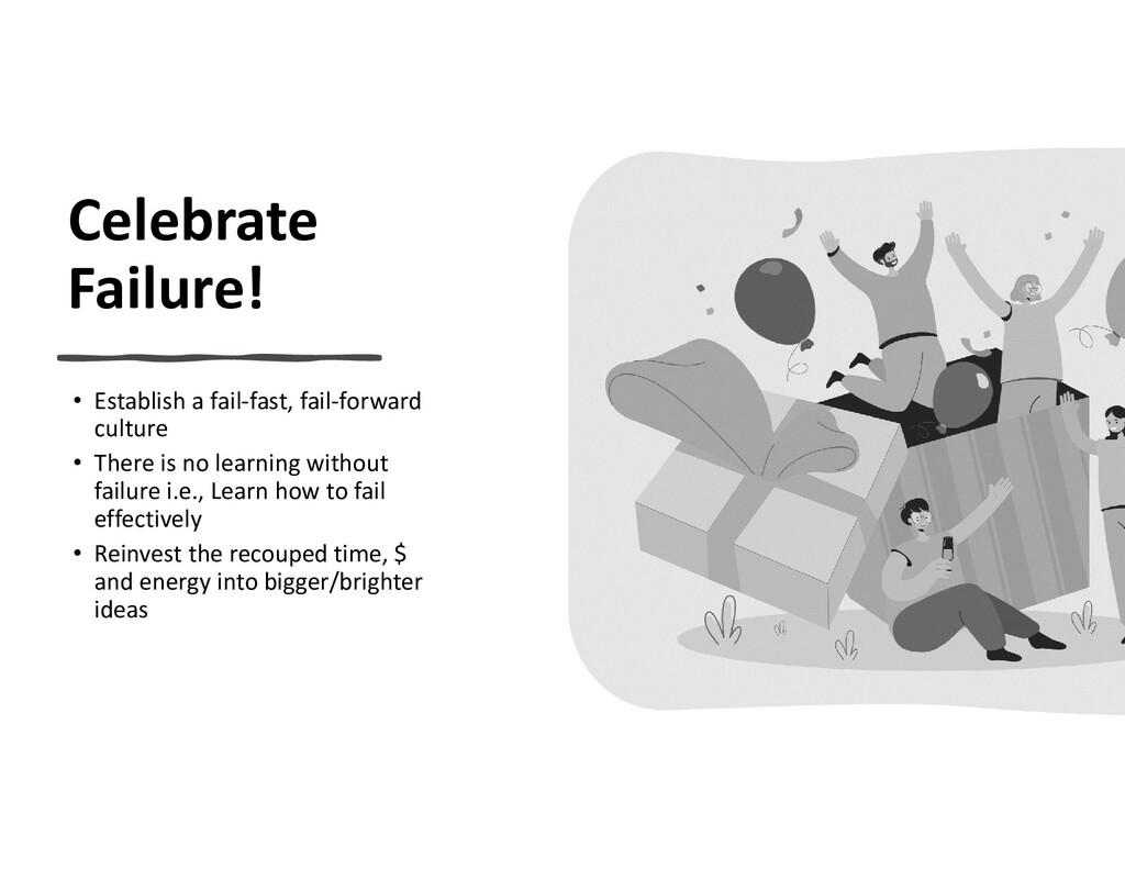 Celebrate Failure! • Establish a fail-fast, fai...