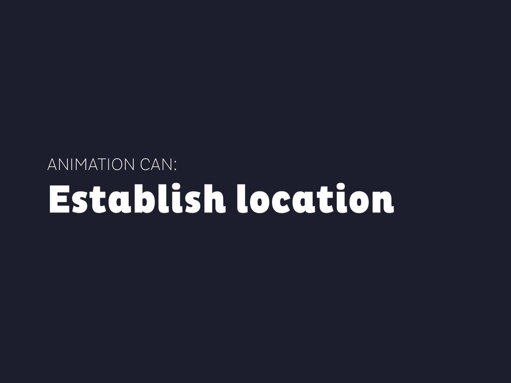 ANIMATION CAN: Establish location