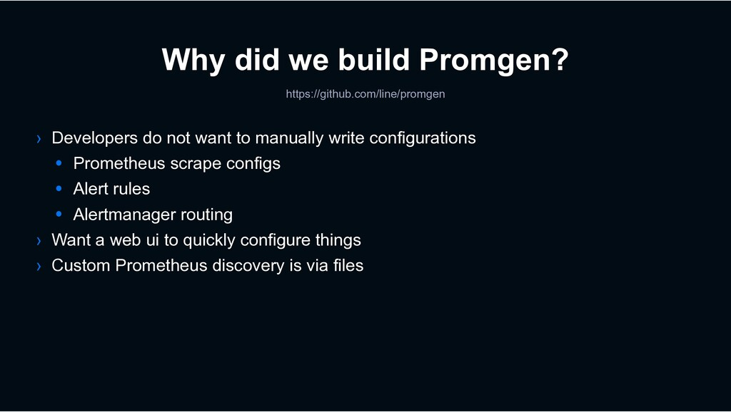 Why did we build Promgen? › Developers do not w...
