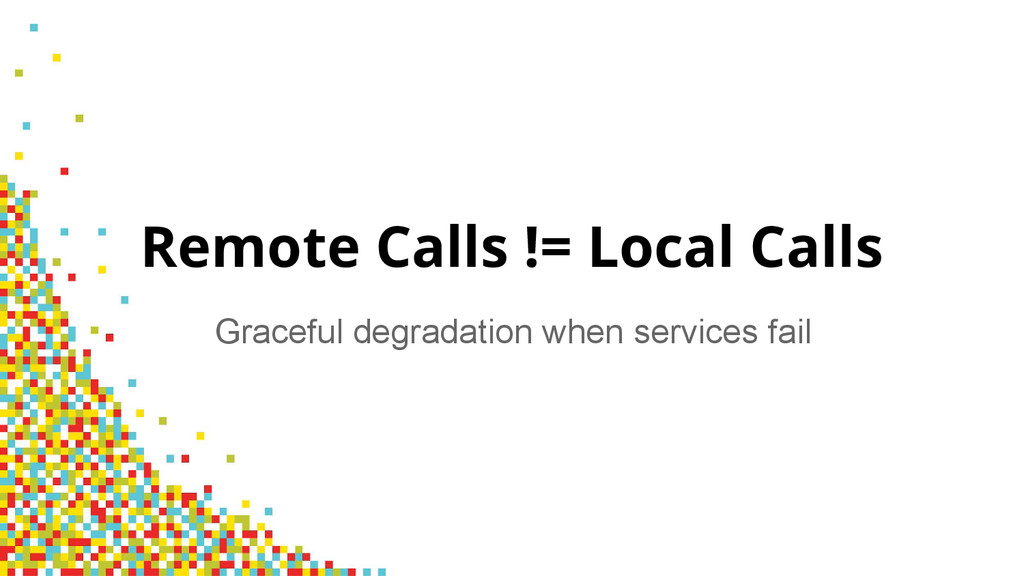 Graceful degradation when services fail Remote ...