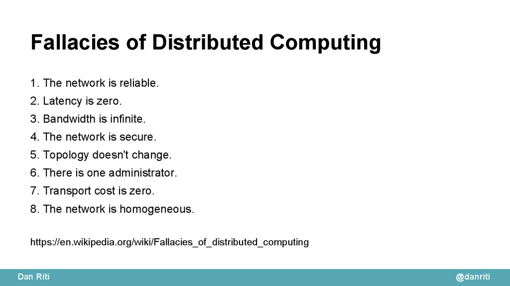 @danriti Dan Riti Fallacies of Distributed Comp...