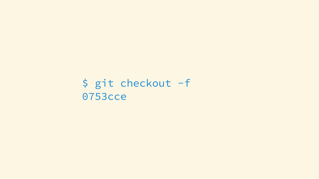 $ git checkout -f 0753cce