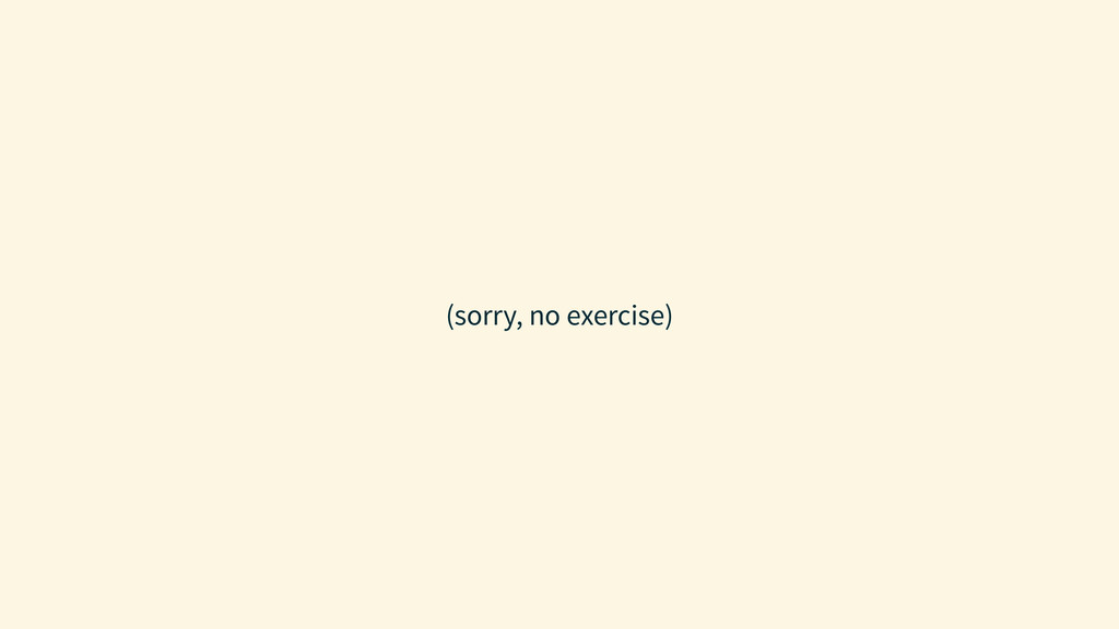 (sorry, no exercise)