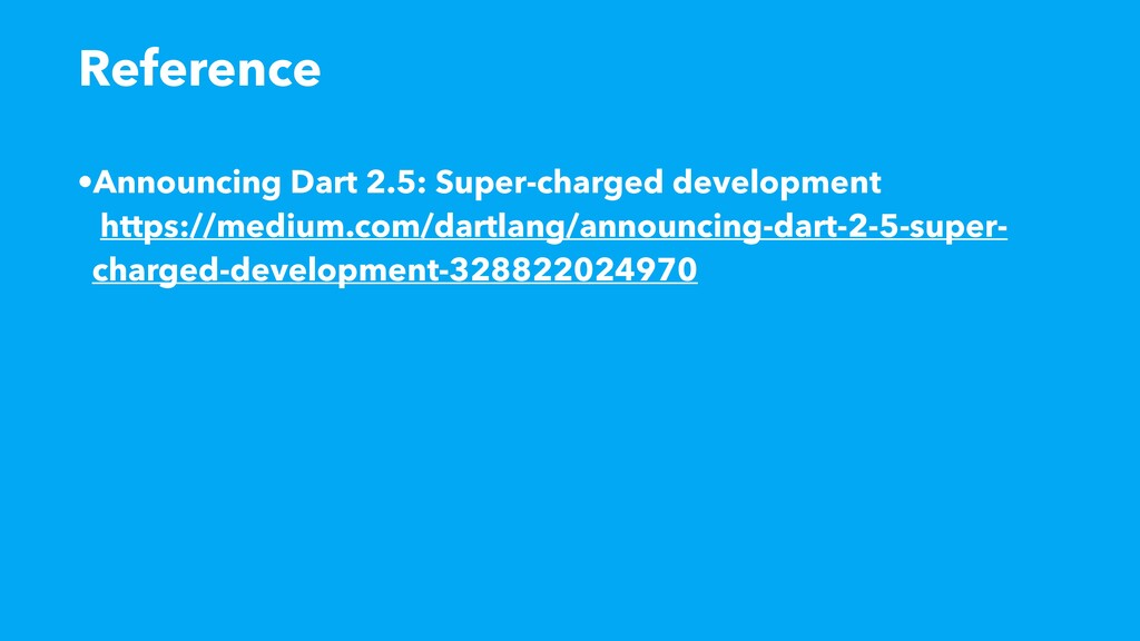 •Announcing Dart 2.5: Super-charged development...