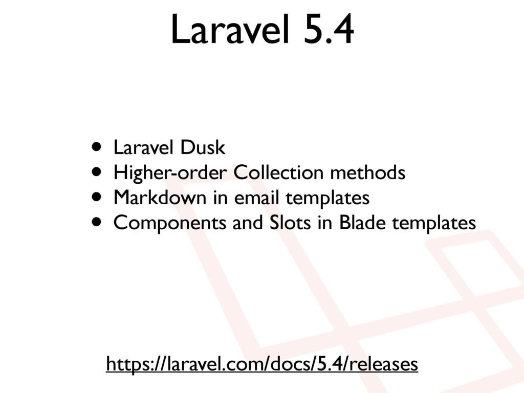 Laravel 5.4 https://laravel.com/docs/5.4/releas...