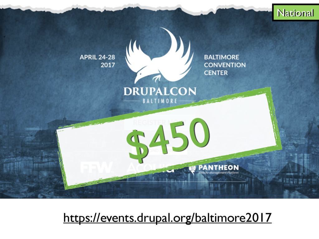 National $450 https://events.drupal.org/baltimo...