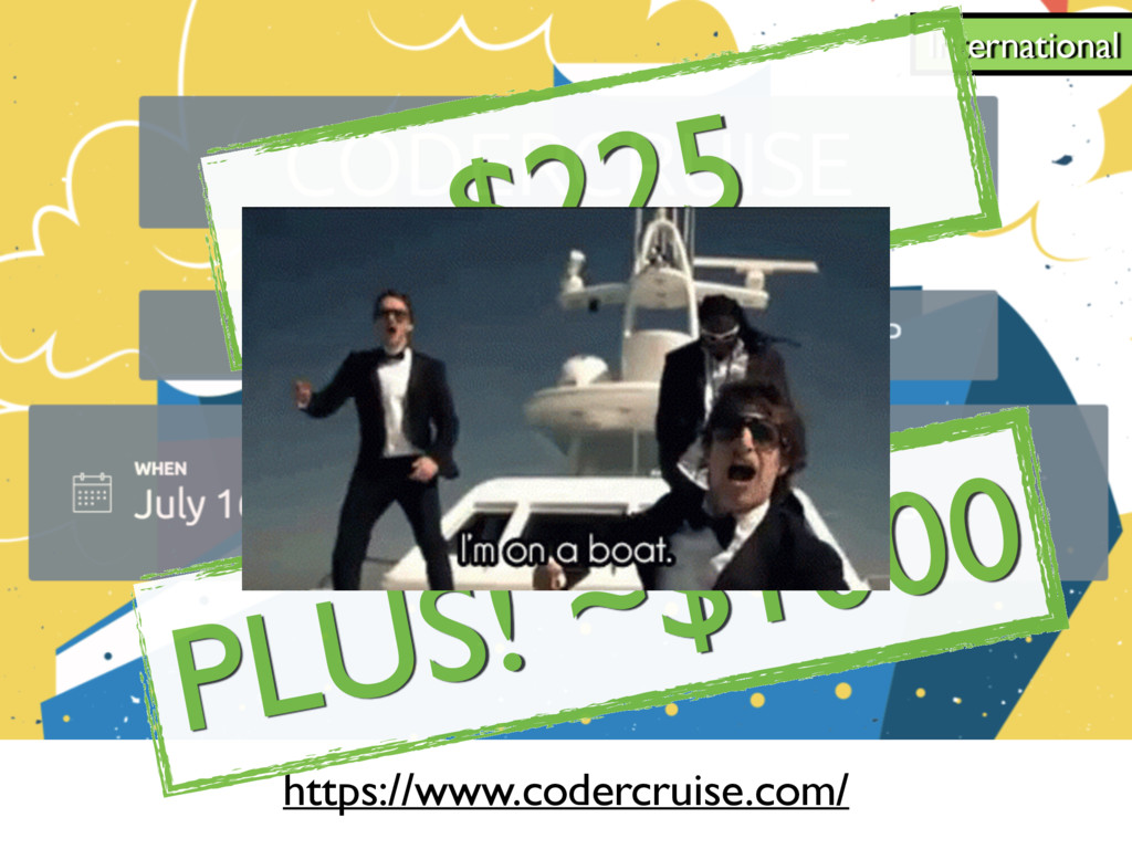 International https://www.codercruise.com/ $225...