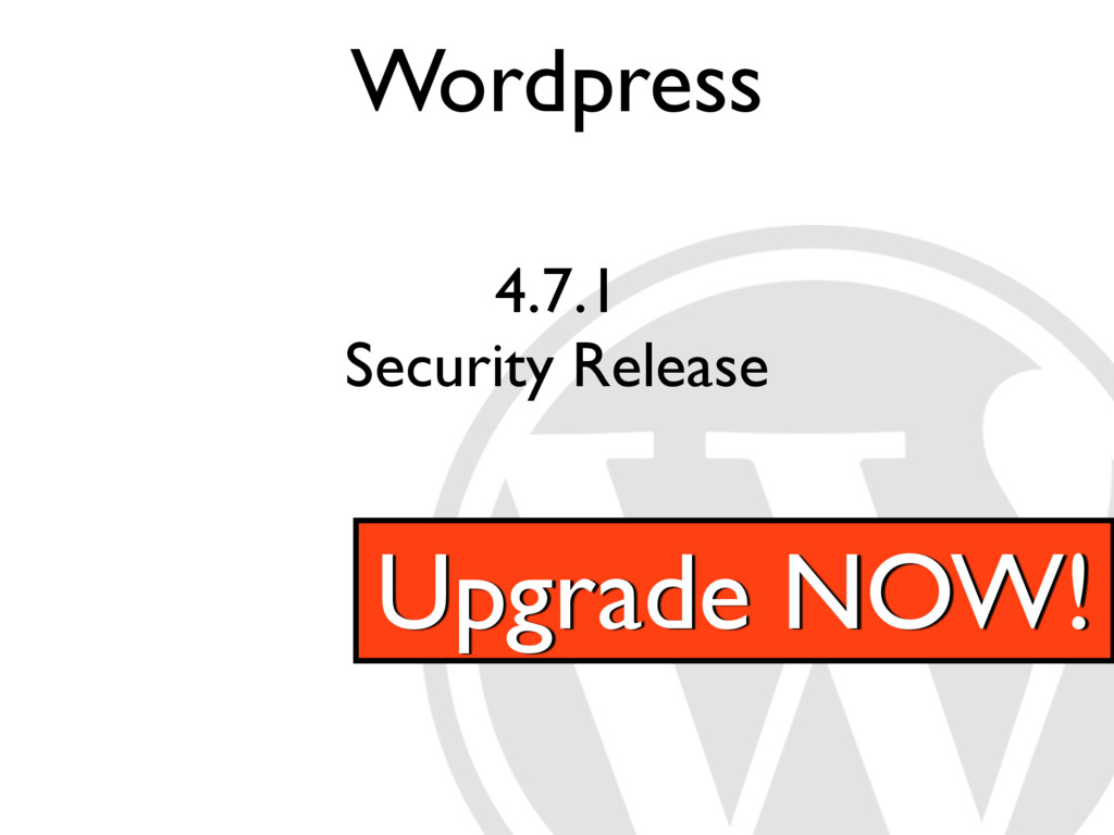 Wordpress 4.7.1 Security Release Upgrade NOW!