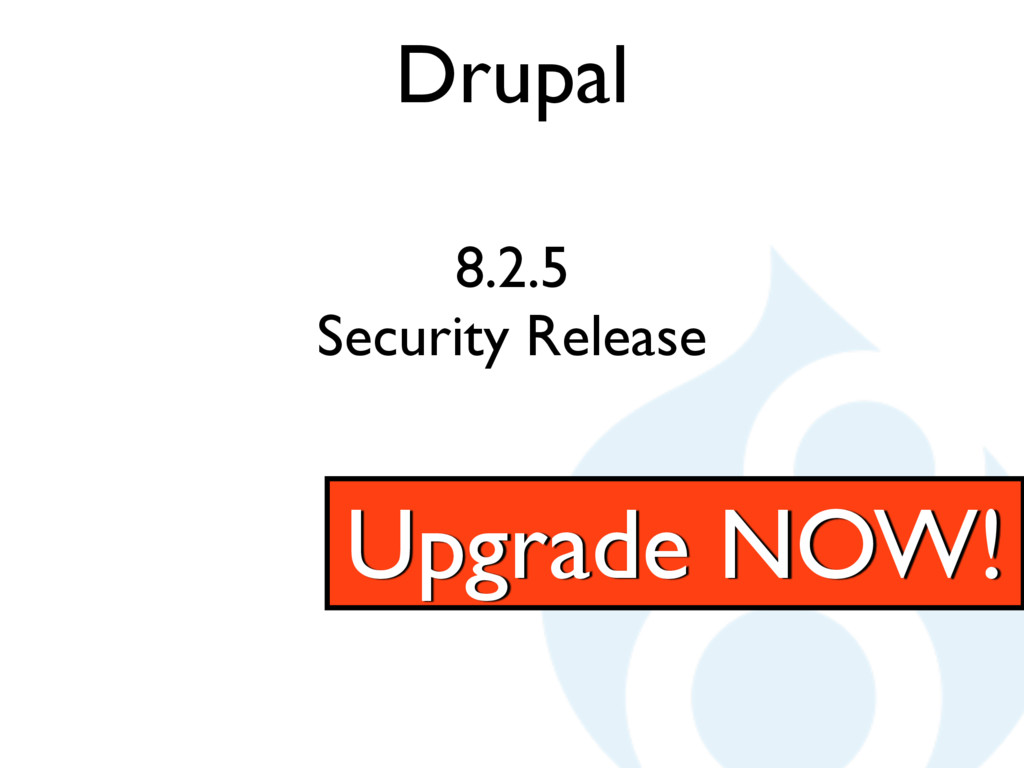 Drupal 8.2.5 Security Release Upgrade NOW!