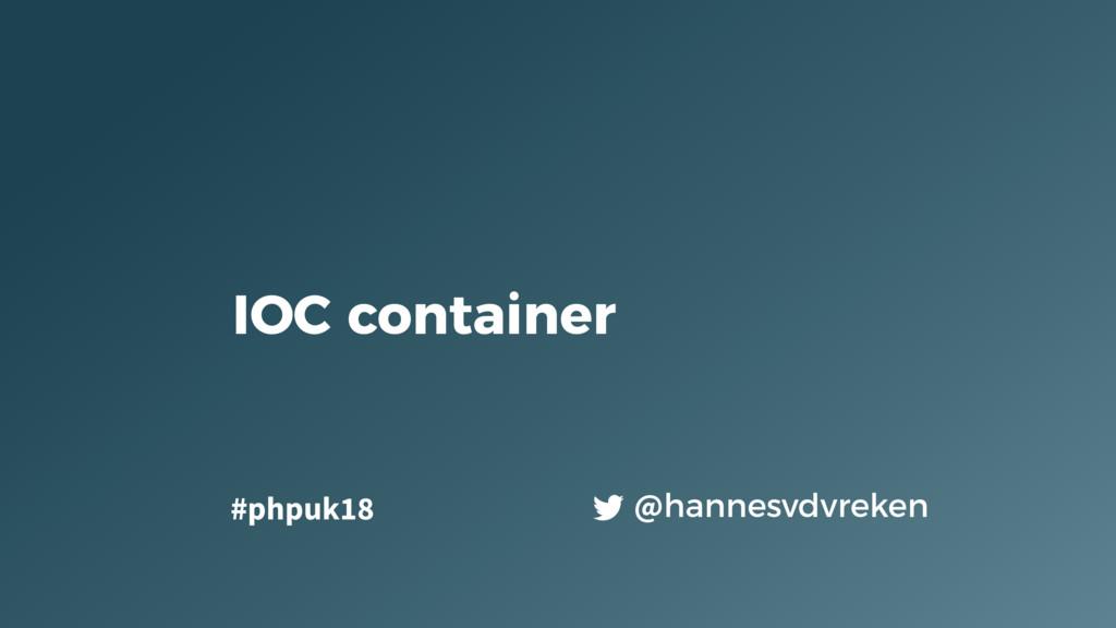 IOC container @hannesvdvreken #phpuk18
