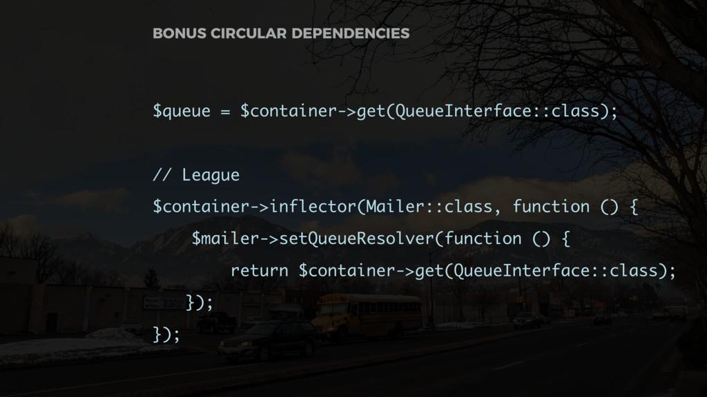 $queue = $container->get(QueueInterface::class)...