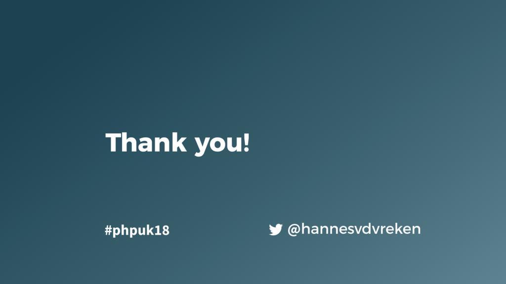 Thank you! @hannesvdvreken #phpuk18