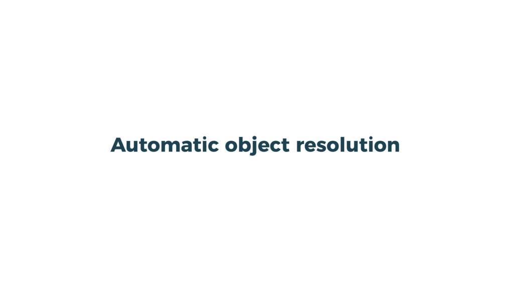 Automatic object resolution