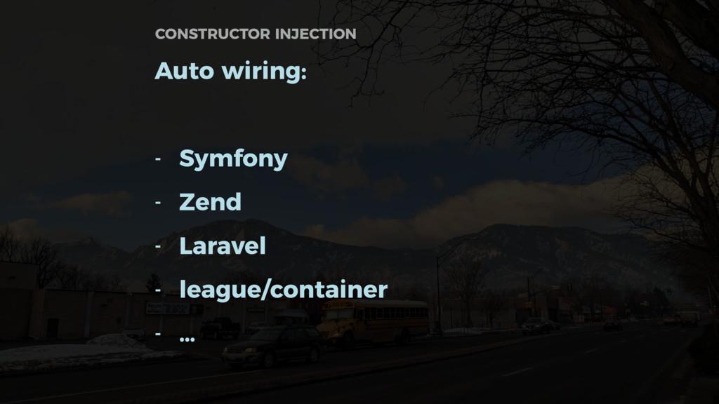 Auto wiring: - Symfony - Zend - Laravel - leagu...