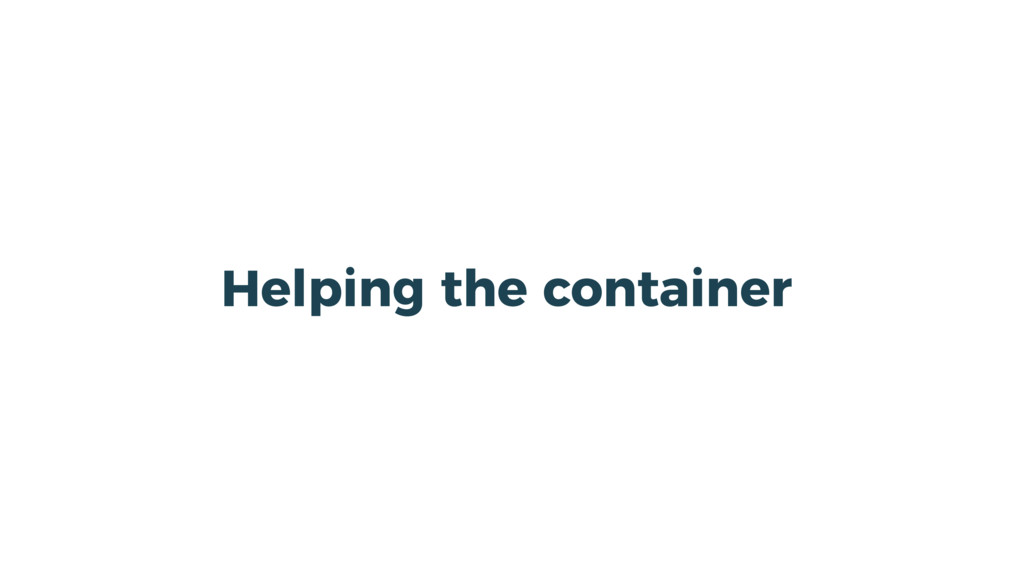 Helping the container