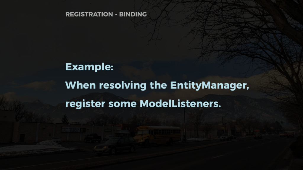 Example: When resolving the EntityManager, regi...