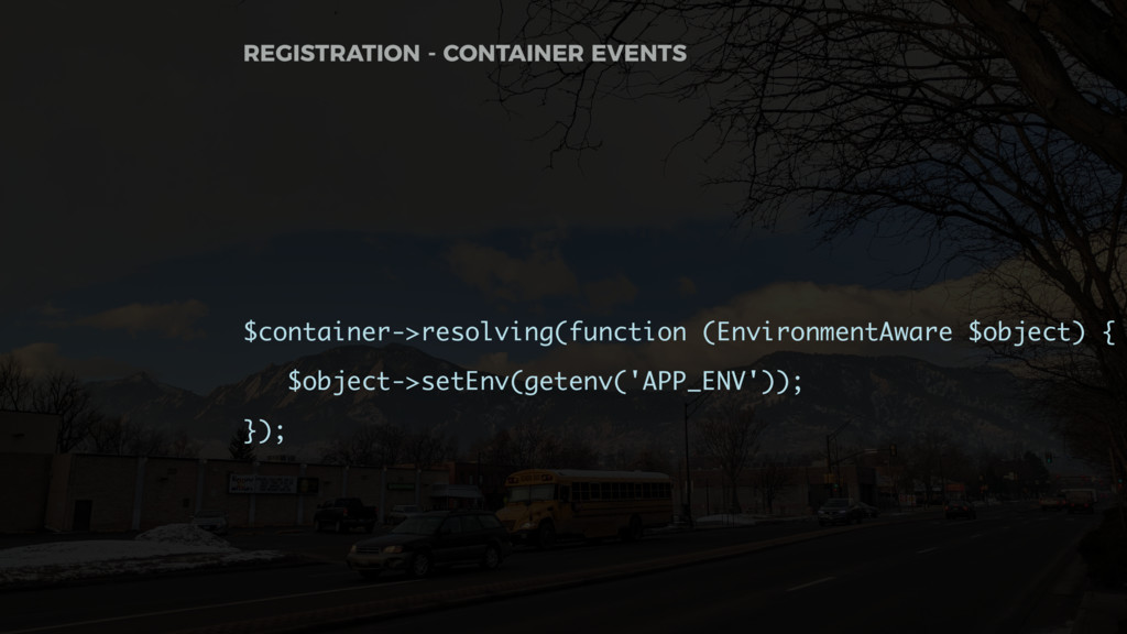 $container->resolving(function (EnvironmentAwar...