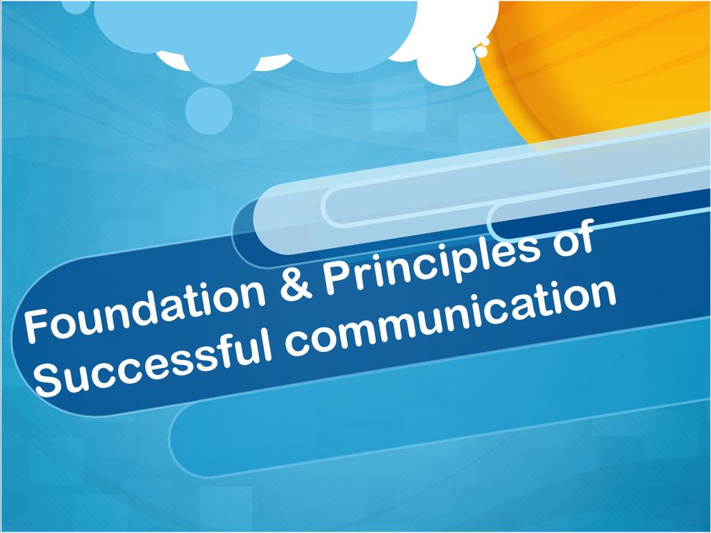 Foundation & Principles of Successful communica...