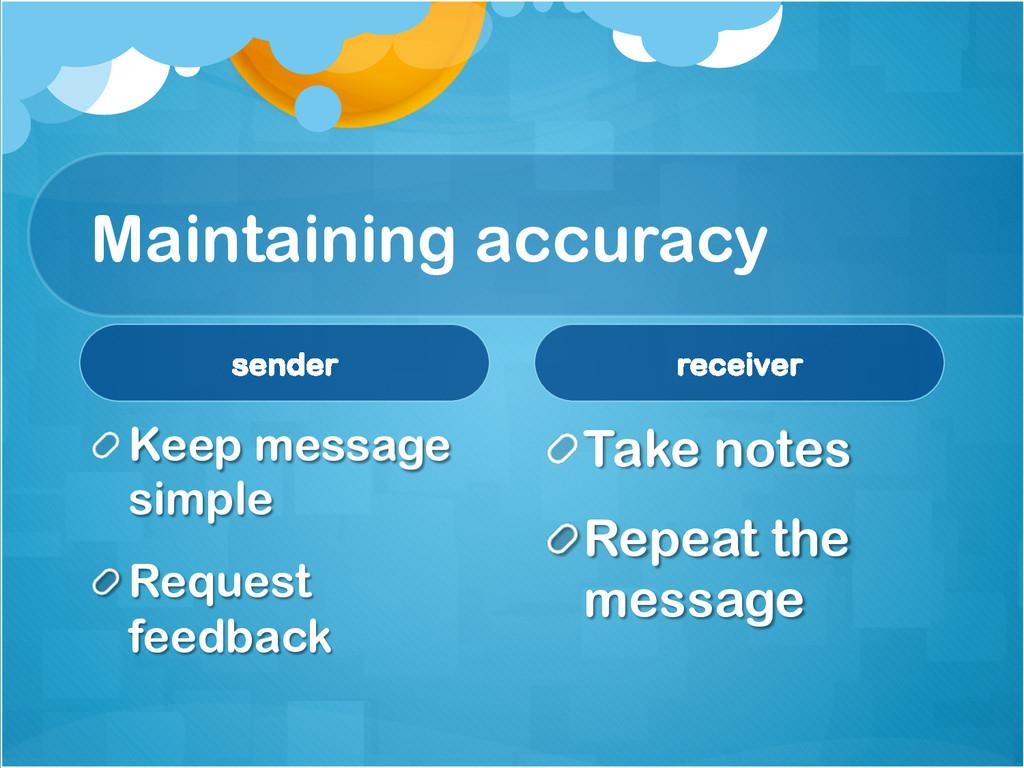 Maintaining accuracy sender ! Keep message sim...