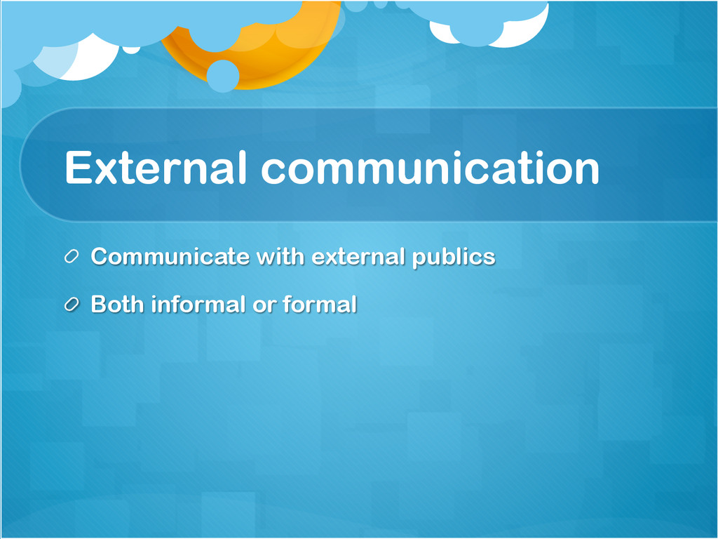 External communication !  Communicate with ext...