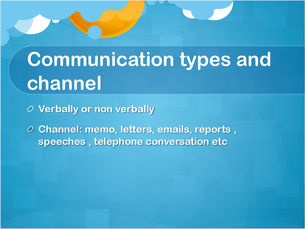 Communication types and channel !  Verbally or...