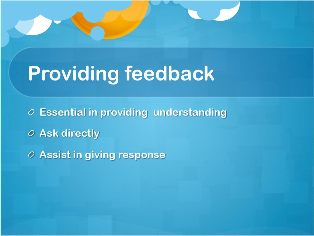 Providing feedback !  Essential in providing u...