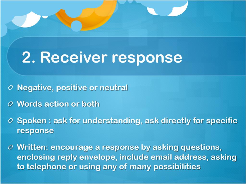 2. Receiver response !  Negative, positive or ...