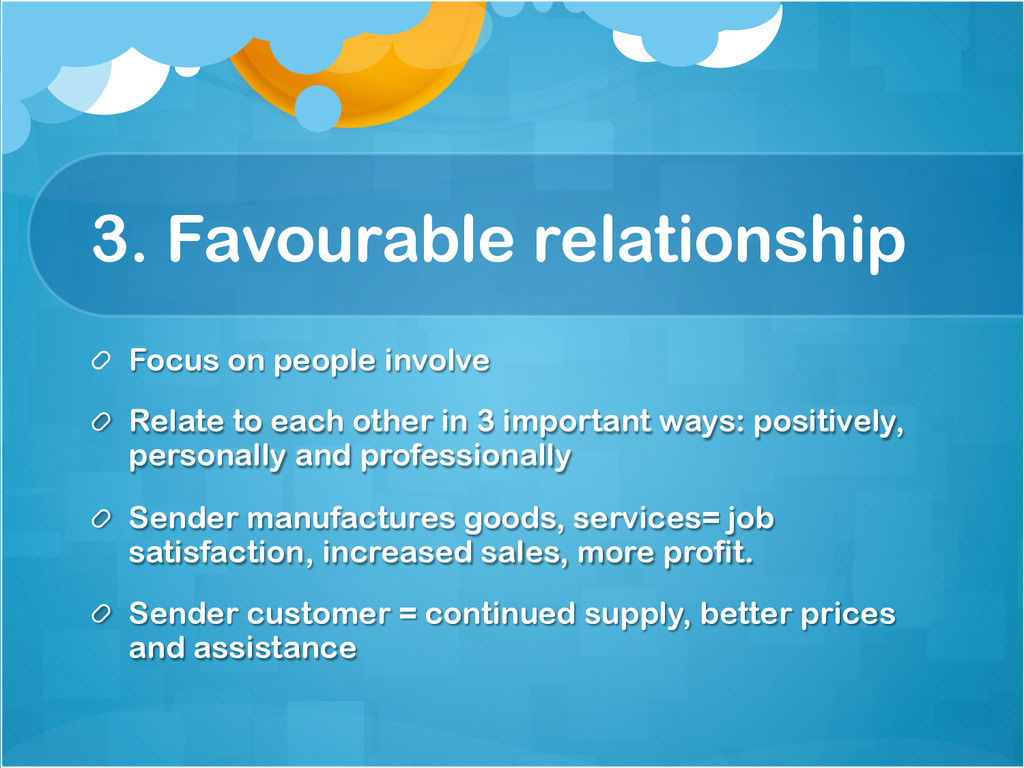 3. Favourable relationship !  Focus on people ...