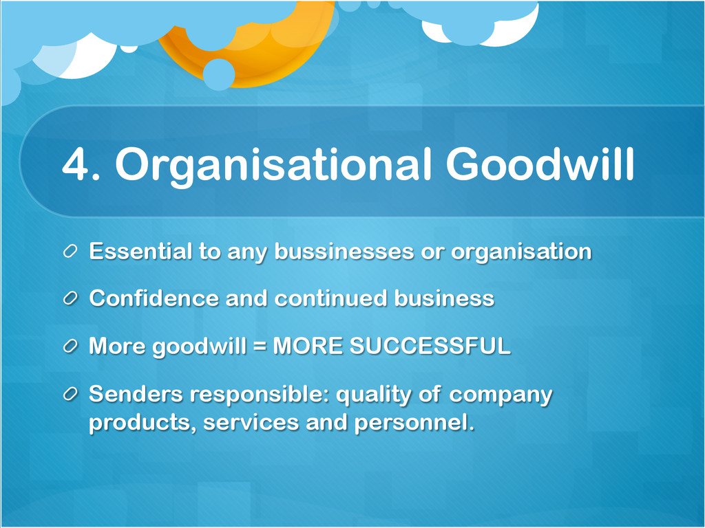 4. Organisational Goodwill !  Essential to any...
