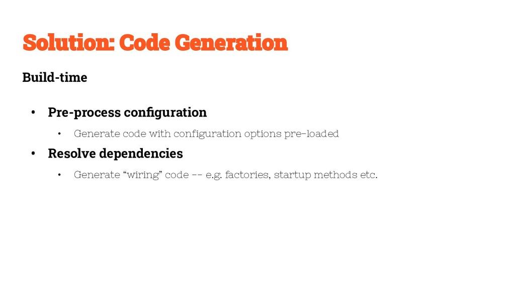 Build-time • Pre-process configuration • Generat...