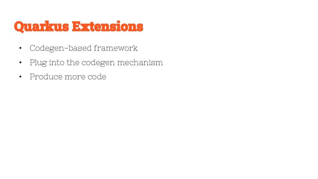 • Codegen-based framework • Plug into the codeg...