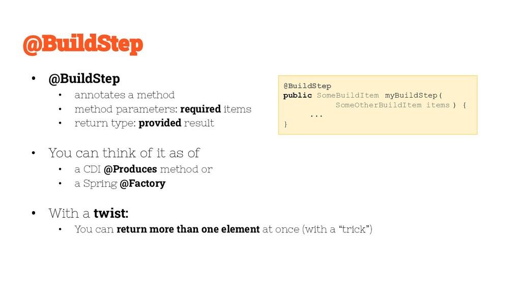 • @BuildStep • annotates a method • method para...