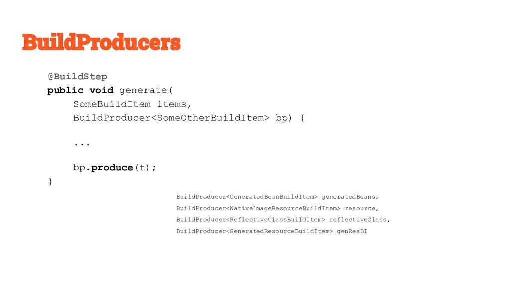 @BuildStep public void generate( SomeBuildItem ...