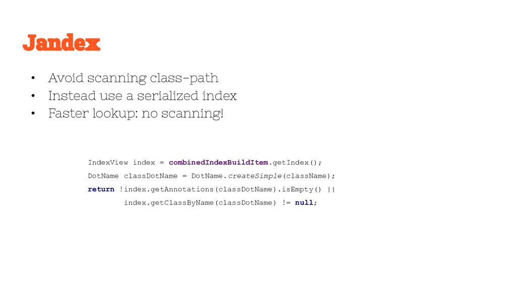 • Avoid scanning class-path • Instead use a ser...